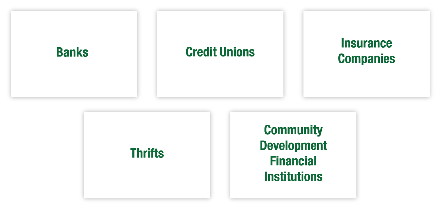 Community and Commerical Banks, Credit Unions, Insurance Companies, Thrifts, Community Development Financial Institutions